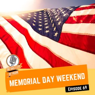 Episode 69 - Memorial Day Weekend