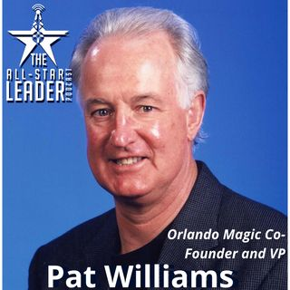 Episode 058 - Orlando Magic Co-Founder and VP Pat Williams