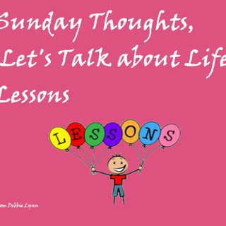 Sunday Thoughts, Let's Talk About Life Lessons
