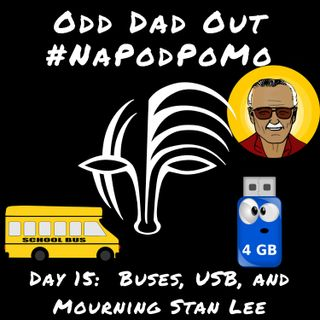 Day 15 #NAPODPOMO 2018: Buses, USB, and Mourning Stan Lee