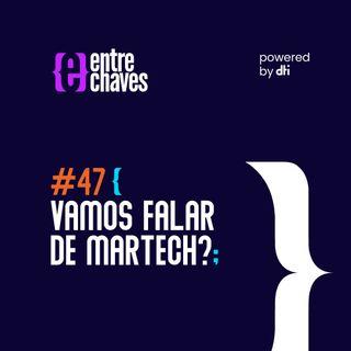 Entre Chaves #47 - Vamos falar de MarTech?