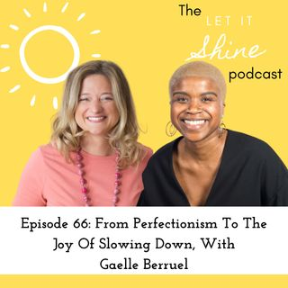 Episode 66: From Perfectionism To The Joy Of Slowing Down, With Gaelle Berruel