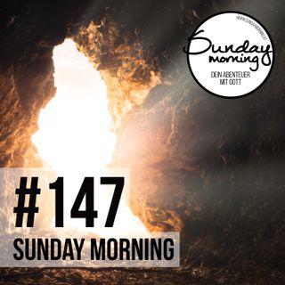 AUFERSTANDEN | JETZT UND FÜR IMMER - Sunday Morning #147