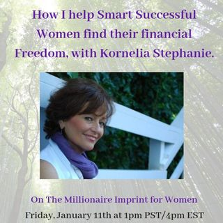 How I help Smart Successful Women find their Financial Freedom, with Kornelia Stephanie.