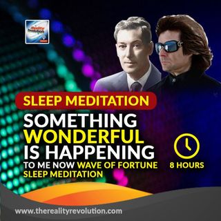 8 Hour Deep Sleep Meditation The Something Wonderful Is Happening To Me Now Wave Of Fortune