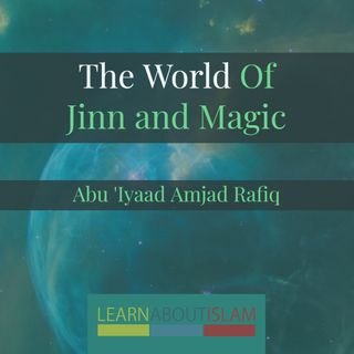 World of Jinn & Magic - Lesson 01 - Abu Iyaad