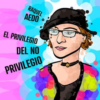 El privilegio del no privilegio