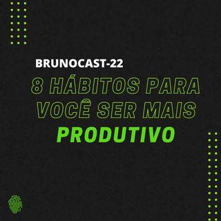 BrunoCast #22- 8 Hábitos para ser mais PRODUTIVO