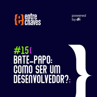 Entre Chaves #15 - Bate-papo: Como ser um Desenvolvedor?