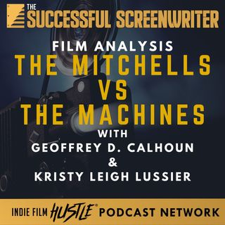 Ep58 - The Mitchells vs the Machines - Film Analysis with Geoffrey D. Calhoun & Kristy Leigh Lussier