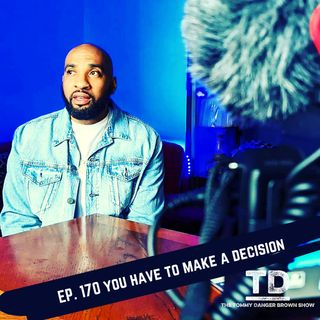 Ep. 170 You have to make a decision