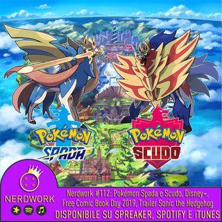 Nerdwork #112 - Pokémon Spada&Scudo (PRIME IMPRESSIONI), Sonic: The Hedgehog: The Movie, Free Comic Book Day