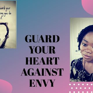 GUARD YOUR HEART AGAINST ENVY