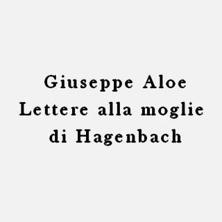 Giuseppe Aloe - Lettere alla moglie di Hagenbach