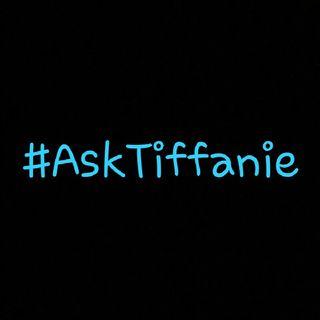 #AskTiffanie