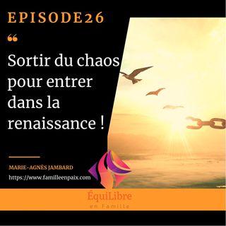 Episode 26 - Sortir du chaos pour rentrer dans la renaissance !
