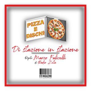 Pizza e dischi - Ep.9 - Di stazione in stazione con Marco Falivelli (di Radio Zeta)
