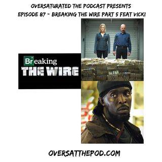 Episode 87 -Breaking The Wire Part 5 Feat. Vicki