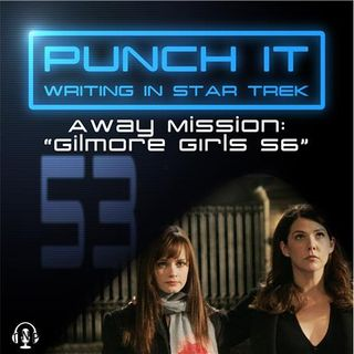 Punch It 53 - Away Mission: Gilmore Girls S6