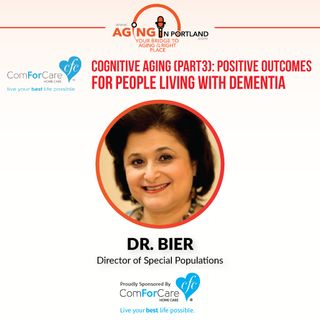5/13/17: Dr. Bier with ComForCare Home Care | Cognitive Aging (Part 3): Positive Outcomes for People Living with Dementia