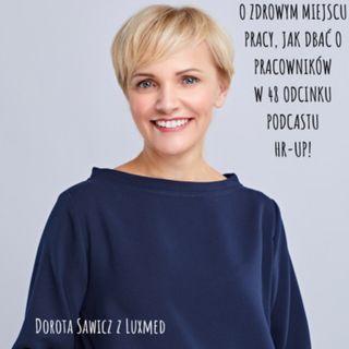 # 48 WYWIAD z Dorota Sawicz z LuxMed: zdrowe miejsce pracy.