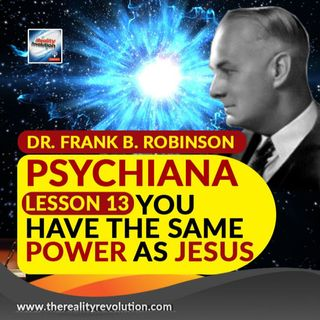 Dr  Frank B  Robinson Psychiana Lesson 13 You Have The Same Power As Jesus