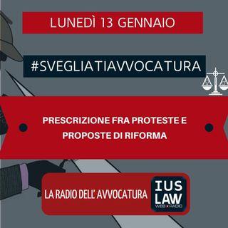 PRESCRIZIONE FRA PROTESTE E PROPOSTE DI RIFORMA – #SVEGLIATIAVVOCATURA