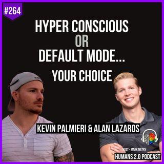 264: Hyper Conscious or Default Mode? Your Choice (Alan Lazaros & Kevin Palmieri)