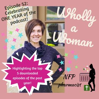Episode 52: Celebrating One Year of the Wholly a Woman podcast! Highlights of the top 5 episodes