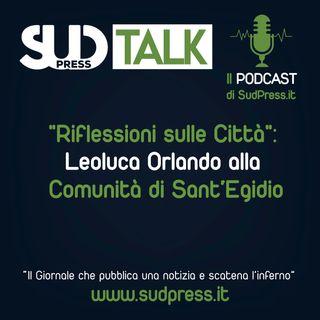 """SudTalk episodio 29 - """"Riflessioni sulle Città"""": Leoluca Orlando alla Comunità di Sant'Egidio"""