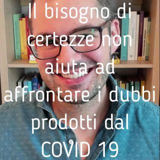 Il bisogno di certezze non aiuta ad affrontare i dubbi prodotti dal COVID 19 - Valerio Celletti