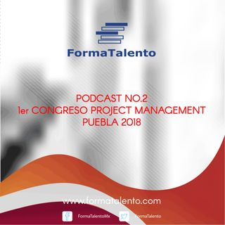FormaTalento Ep. 02 - Project Management Puebla 2018