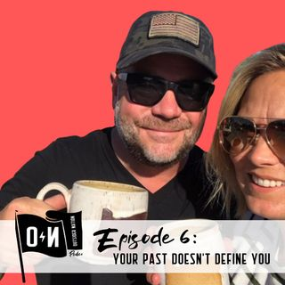 EPISODE 6: YOUR PAST DOESN'T DEFINE YOU.