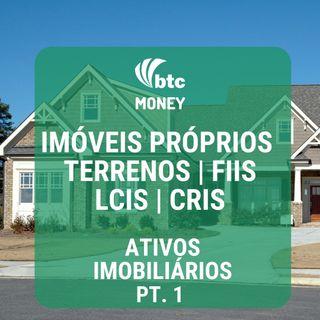 FIIs, Imóveis próprios, Terrenos, LCIs e CRIs - Ativos Imobiliários pt. 1 | BTC Money #18