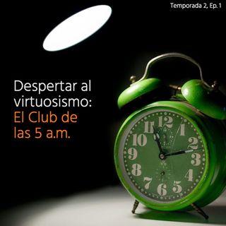 T2 - Ep. 1 | Despertar al virtuosismo: El Club de las 5 a.m.