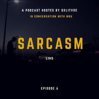Episode 6 - Sarcasm Live