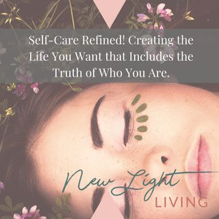 Self-care Redefined! Creating the Life You Want that Includes the Truth of Who You Are.