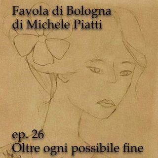 Oltre ogni possibile fine - Favola di Bologna - s01e26