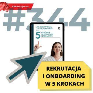 #344 Rekrutacja i onboarding w 5 krokach