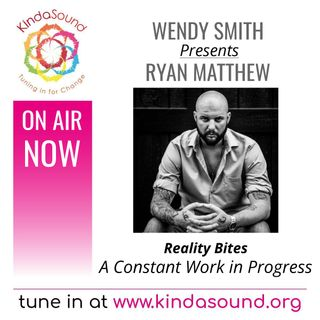 A Constant Work in Progress   Ryan Matthew on Reality Bites with Wendy Smith