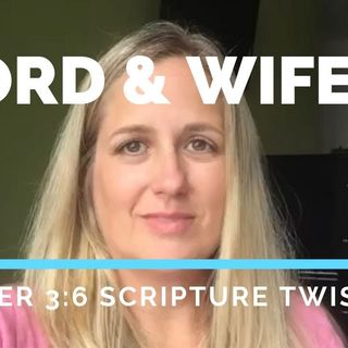 LORD & Wife? 1 Peter 3:6 Abusive Scripture Twisting