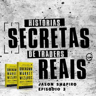 O Milionário Trader do Contra (Jason Shapiro) - Episódio 3 Histórias Secretas de Traders Reais