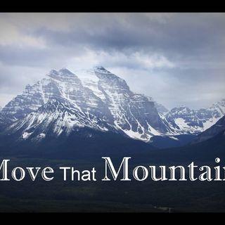 MOVE THAT MOUNTAIN - pt9 - Faith Earns A Good Reputation