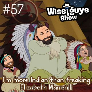 #57 I'm More Indian than Elizabeth Warren
