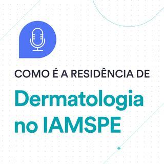 Como é a Residência Médica #4: Dermatologia no IAMSPE