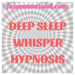 #42 Deep Sleep Whisper Hypnosis (Jason Newland) (8th February 2019)