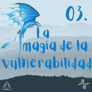 03: La Magia de la Vulnerabilidad