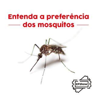 Ep004 - Entenda a preferência dos Mosquitos - Eder Parker Show