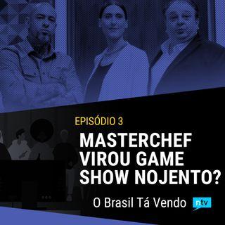 #3: MasterChef virou um gameshow nojento? Como salvar o programa?