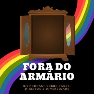 FORA DO ARMÁRIO - Episódio 3